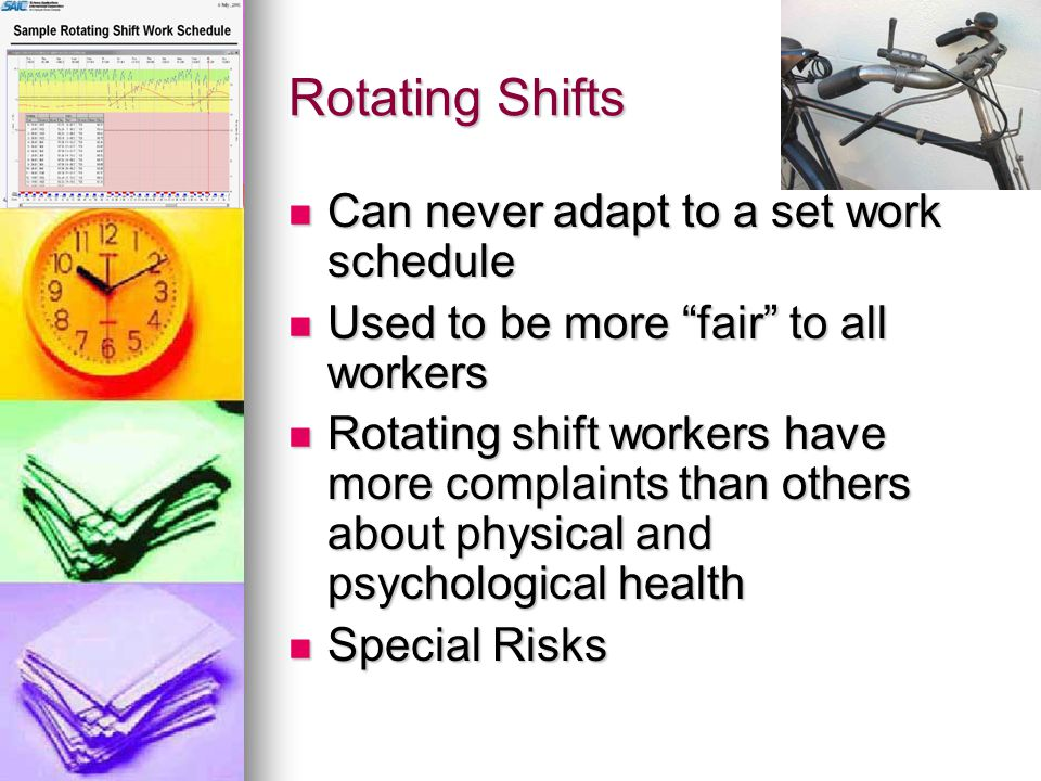 Rotating Shifts Can never adapt to a set work schedule