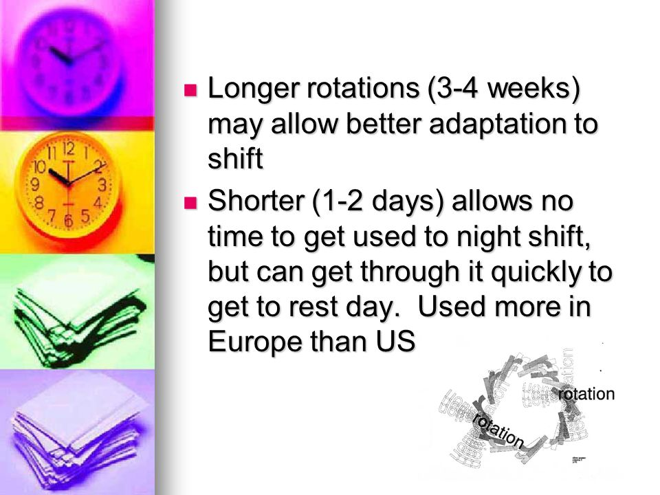 Longer rotations (3-4 weeks) may allow better adaptation to shift