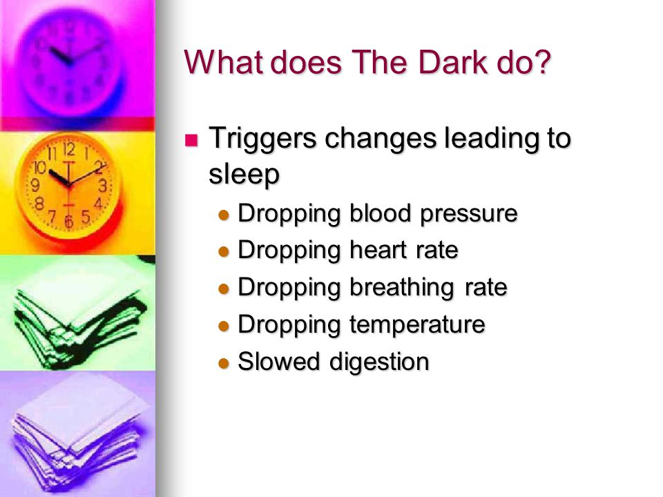 What does The Dark do Triggers changes leading to sleep