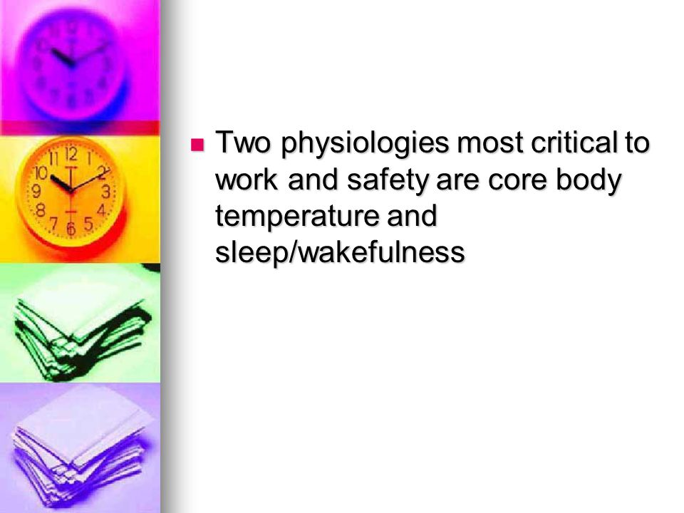 Two physiologies most critical to work and safety are core body temperature and sleep/wakefulness
