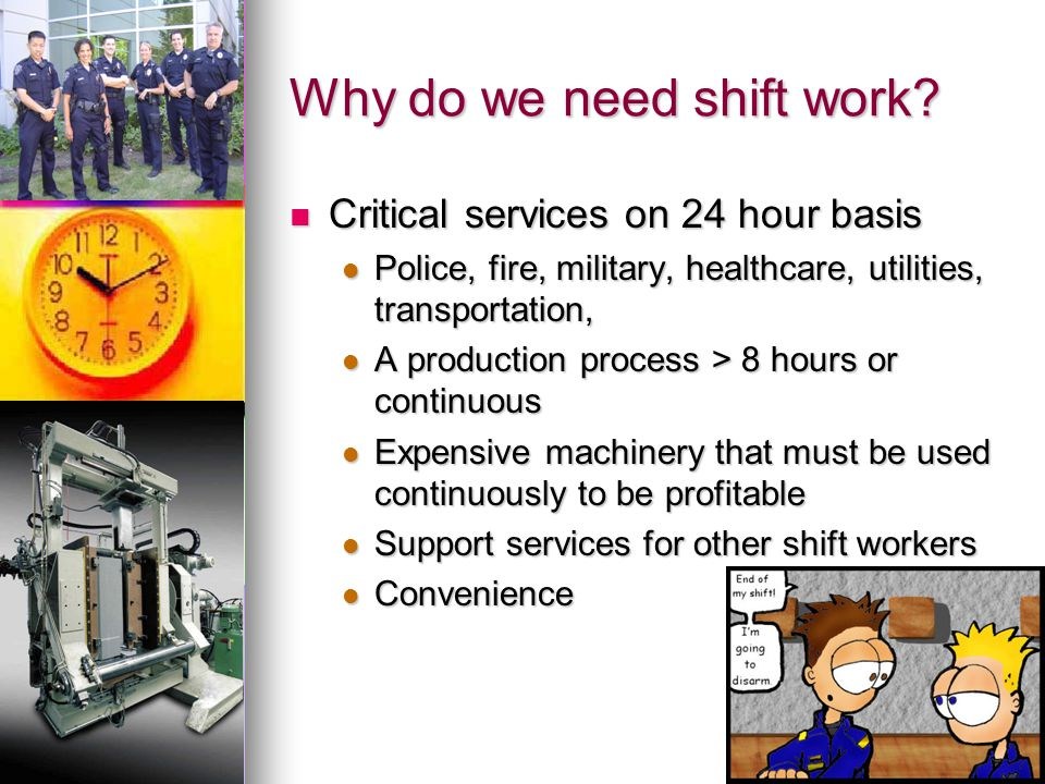 Why do we need shift work
