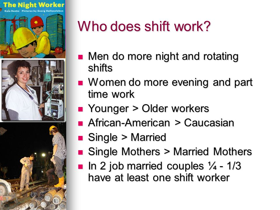 Who does shift work Men do more night and rotating shifts