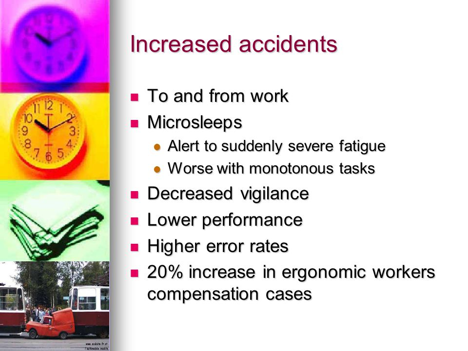 Increased accidents To and from work Microsleeps Decreased vigilance