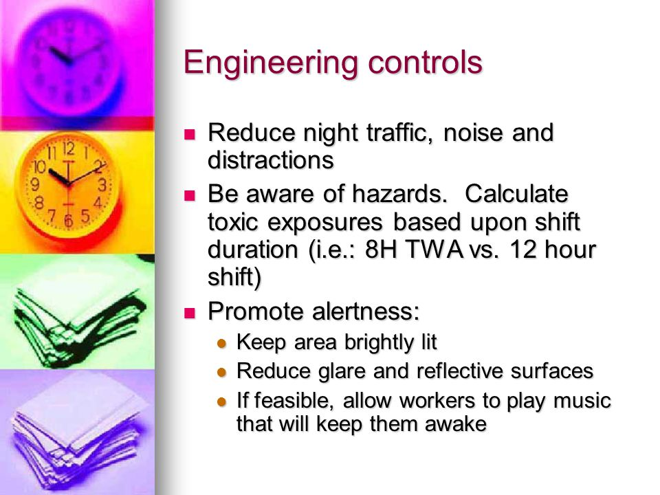 Engineering controls Reduce night traffic, noise and distractions