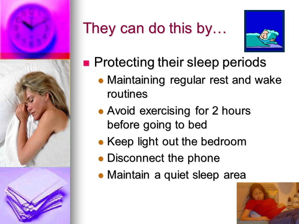 They can do this by… Protecting their sleep periods