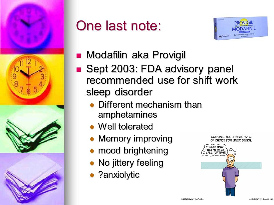 One last note: Modafilin aka Provigil