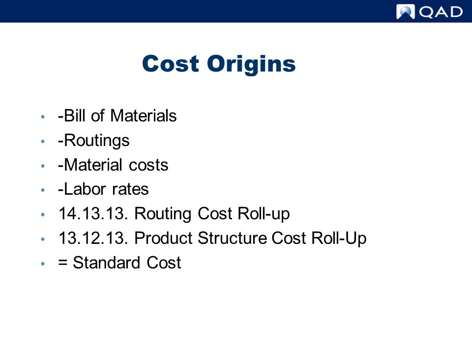 Cost Origins -Bill of Materials -Routings -Material costs -Labor rates