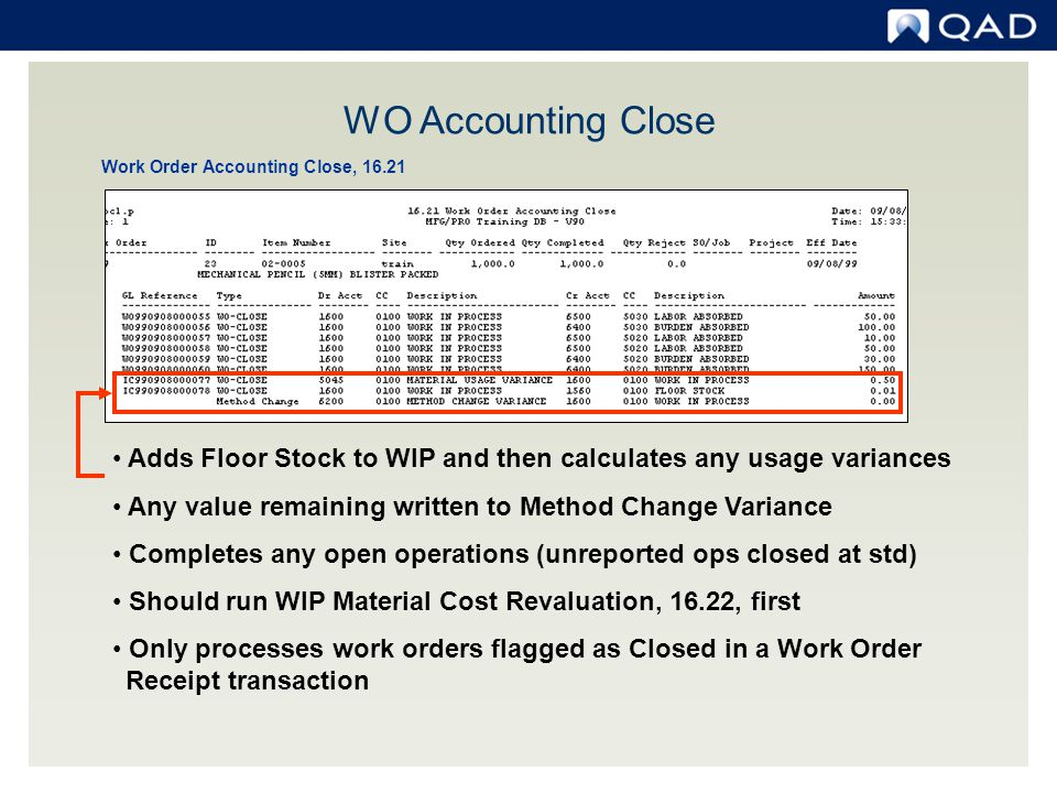 WO Accounting Close Work Order Accounting Close, 16.21. Adds Floor Stock to WIP and then calculates any usage variances.