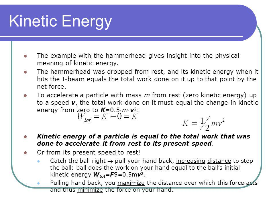Kinetic Energy The example with the hammerhead gives insight into the physical meaning of kinetic energy.