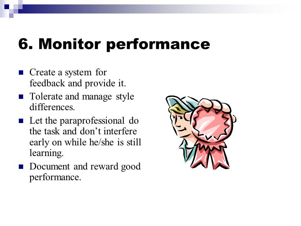 6. Monitor performance Create a system for feedback and provide it.
