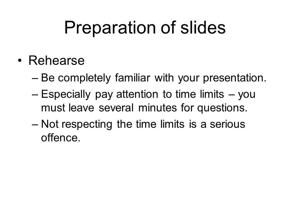 Preparation of slides Rehearse
