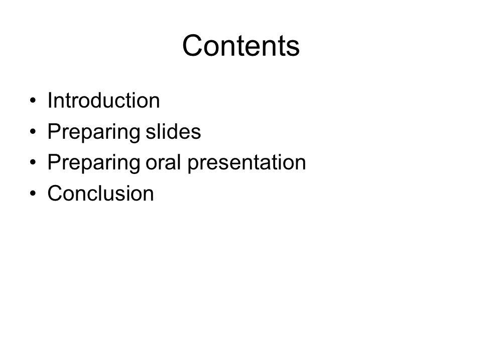 Contents Introduction Preparing slides Preparing oral presentation