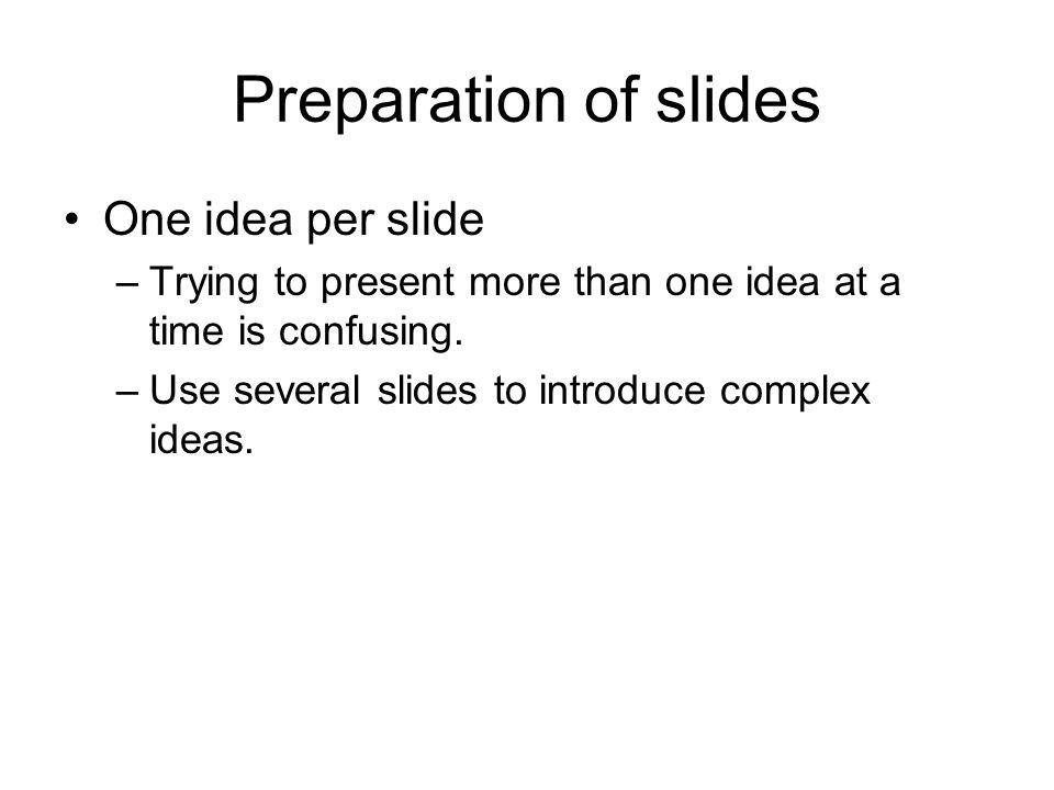 Preparation of slides One idea per slide