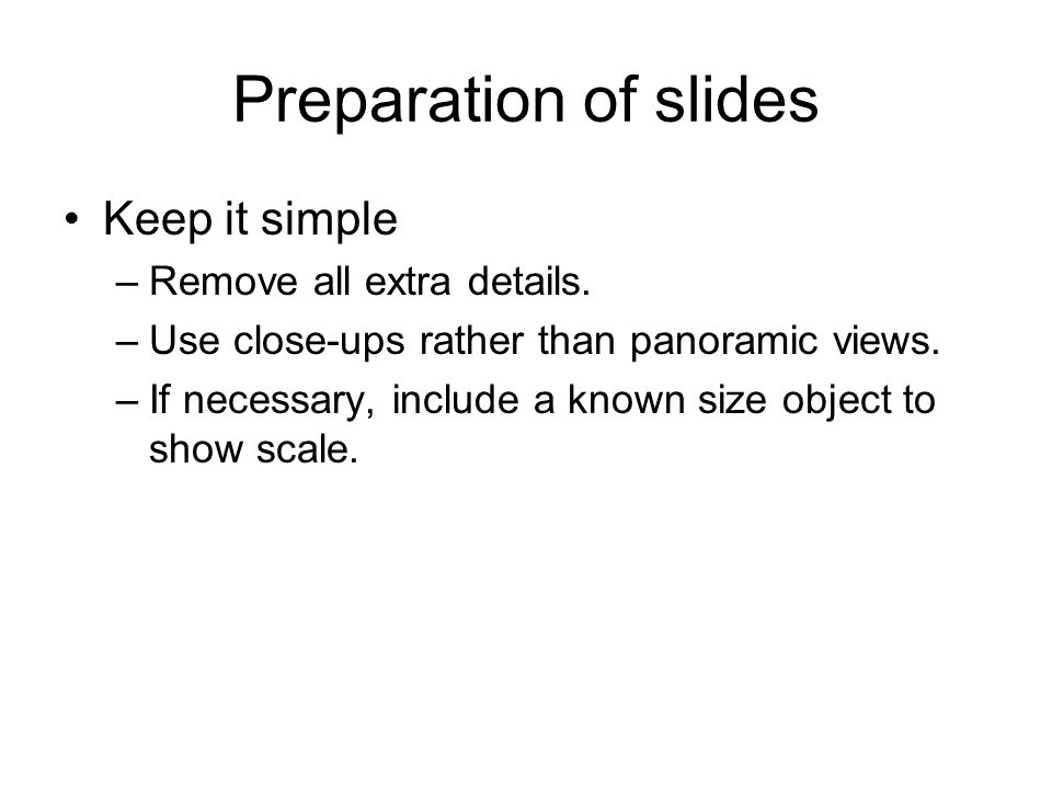 Preparation of slides Keep it simple Remove all extra details.