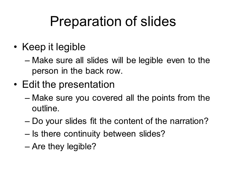 Preparation of slides Keep it legible Edit the presentation