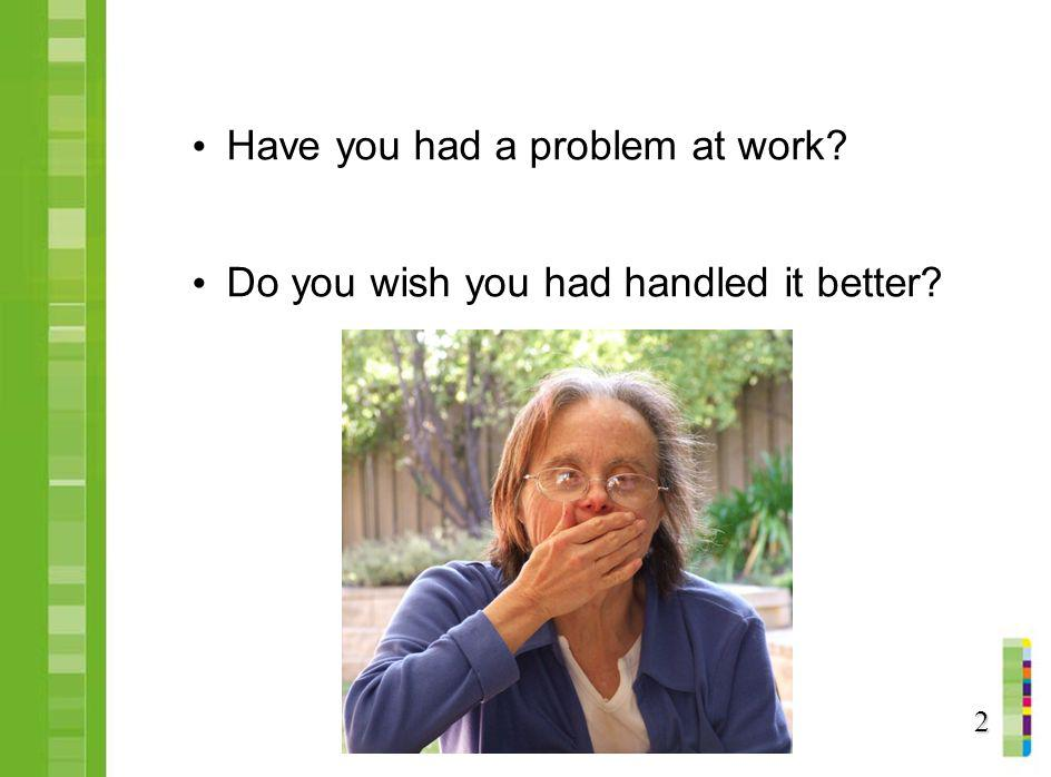 Have you had a problem at work
