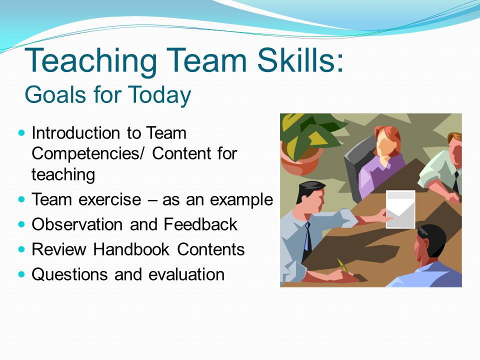 Teaching Team Skills: Goals for Today