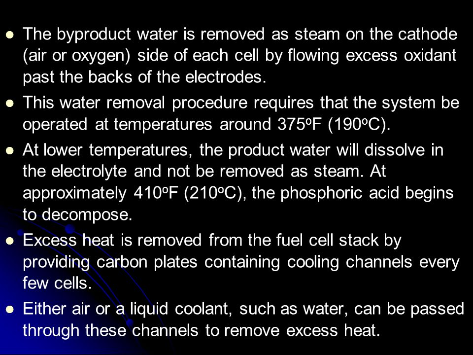 The byproduct water is removed as steam on the cathode (air or oxygen) side of each cell by flowing excess oxidant past the backs of the electrodes.