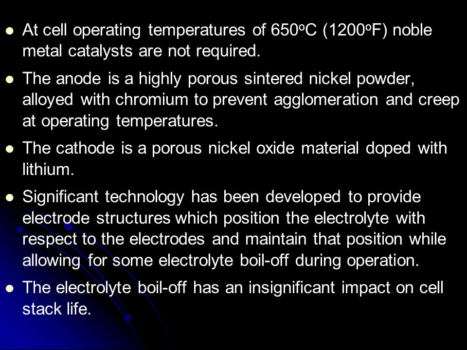 At cell operating temperatures of 650oC (1200oF) noble metal catalysts are not required.
