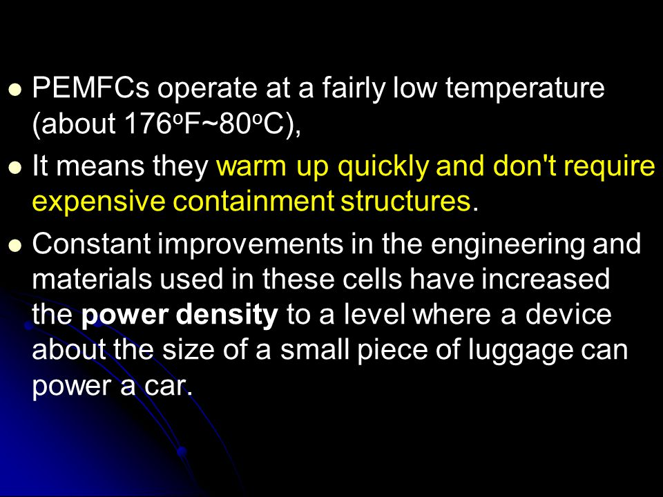 PEMFCs operate at a fairly low temperature (about 176oF~80oC),