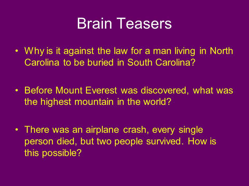 Brain Teasers Why is it against the law for a man living in North Carolina to be buried in South Carolina