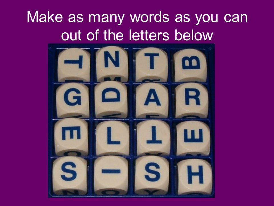 Make as many words as you can out of the letters below