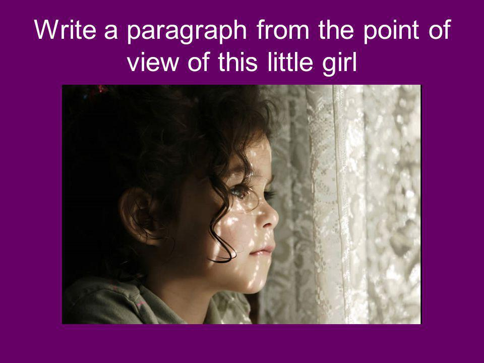 Write a paragraph from the point of view of this little girl