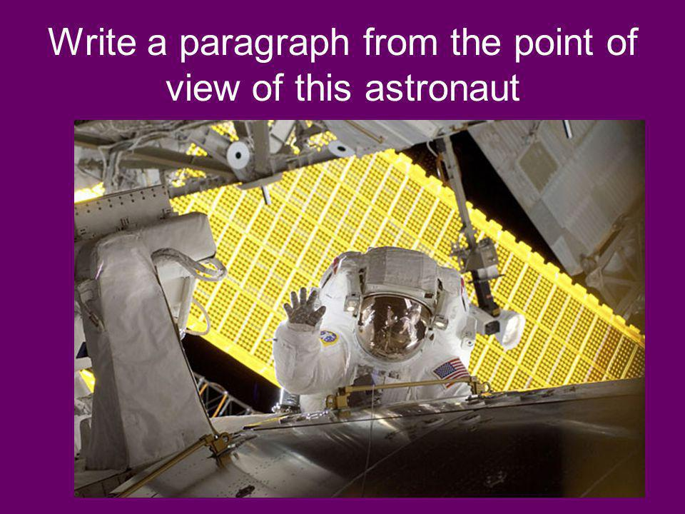 Write a paragraph from the point of view of this astronaut