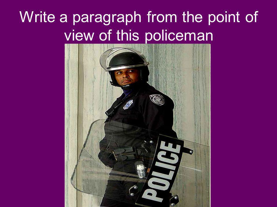 Write a paragraph from the point of view of this policeman