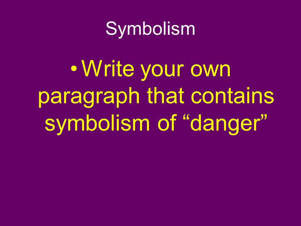 Write your own paragraph that contains symbolism of danger