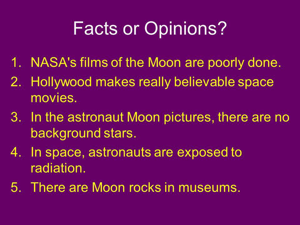 Facts or Opinions NASA s films of the Moon are poorly done.