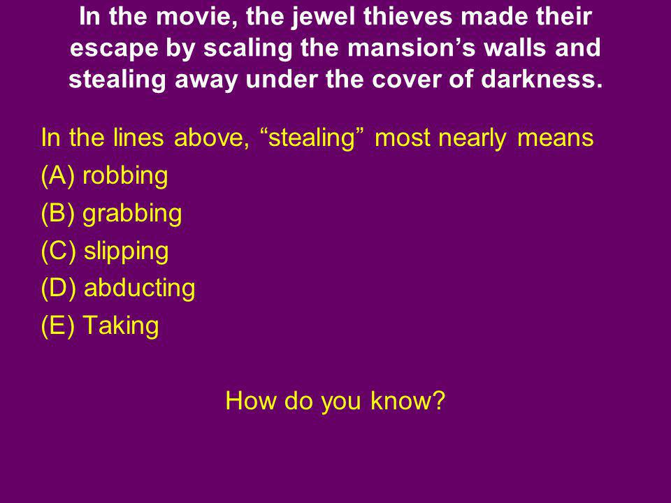 In the movie, the jewel thieves made their escape by scaling the mansion's walls and stealing away under the cover of darkness.