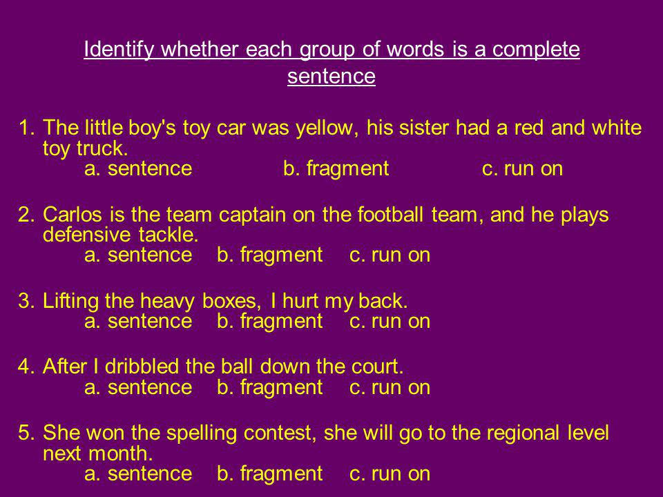 Identify whether each group of words is a complete sentence