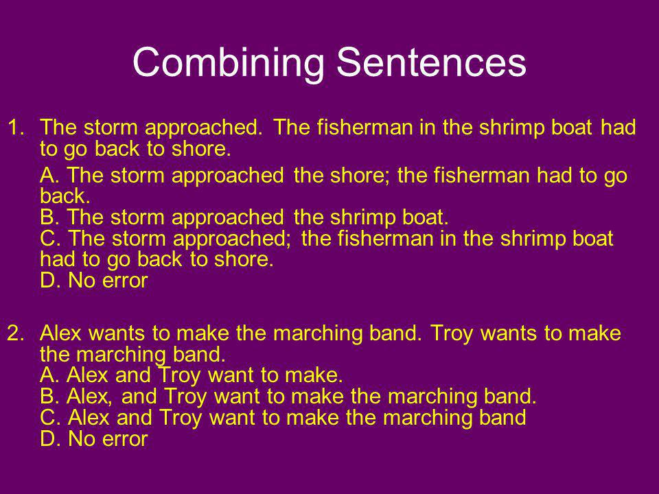 Combining Sentences The storm approached. The fisherman in the shrimp boat had to go back to shore.
