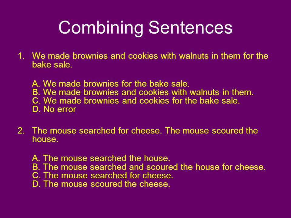 Combining Sentences We made brownies and cookies with walnuts in them for the bake sale.