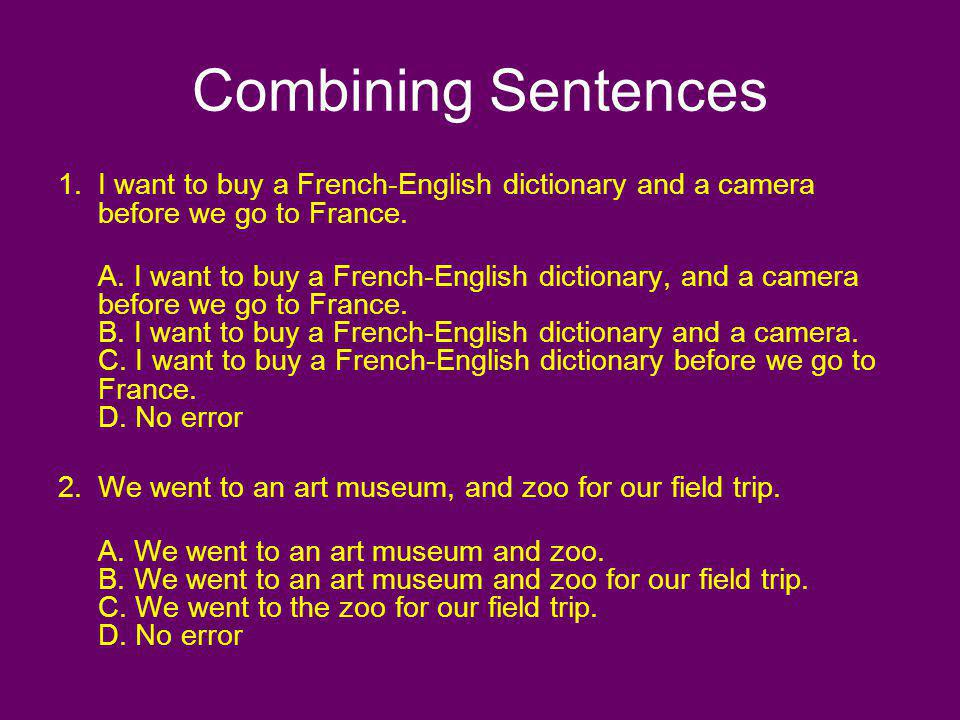Combining Sentences I want to buy a French-English dictionary and a camera before we go to France.