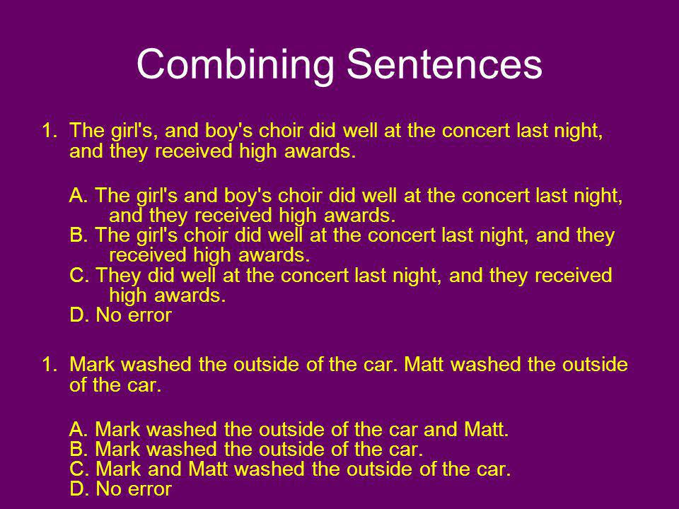 Combining Sentences The girl s, and boy s choir did well at the concert last night, and they received high awards.
