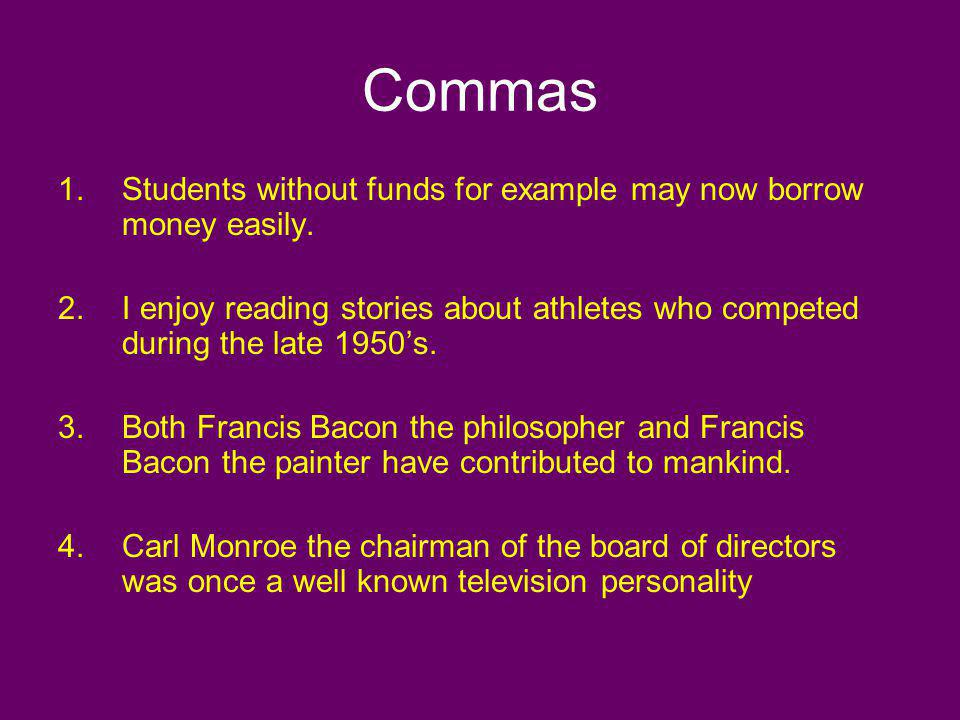 Commas Students without funds for example may now borrow money easily.