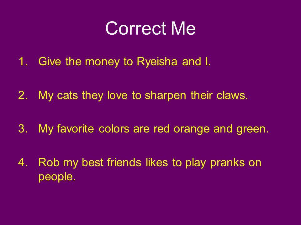 Correct Me Give the money to Ryeisha and I.
