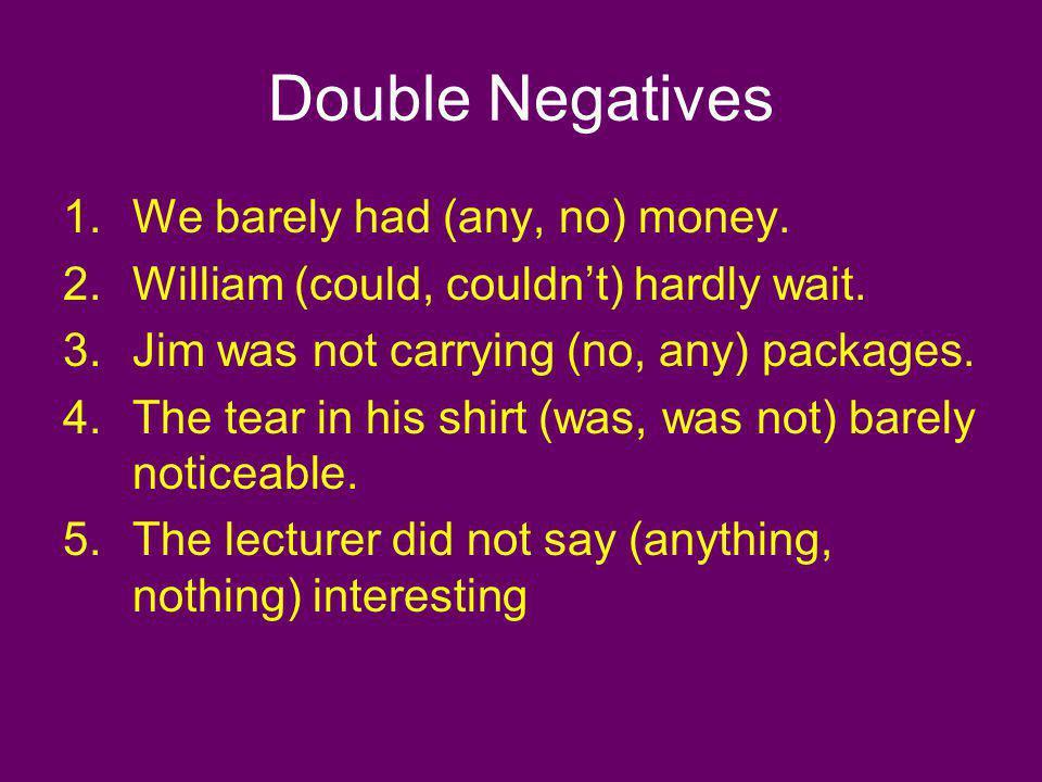 Double Negatives We barely had (any, no) money.
