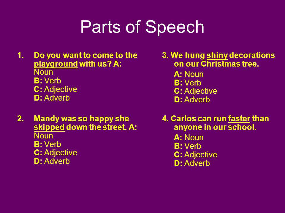Parts of Speech Do you want to come to the playground with us A: Noun B: Verb C: Adjective D: Adverb.
