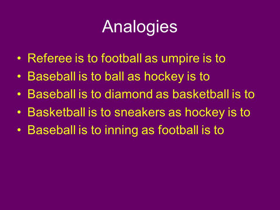 Analogies Referee is to football as umpire is to