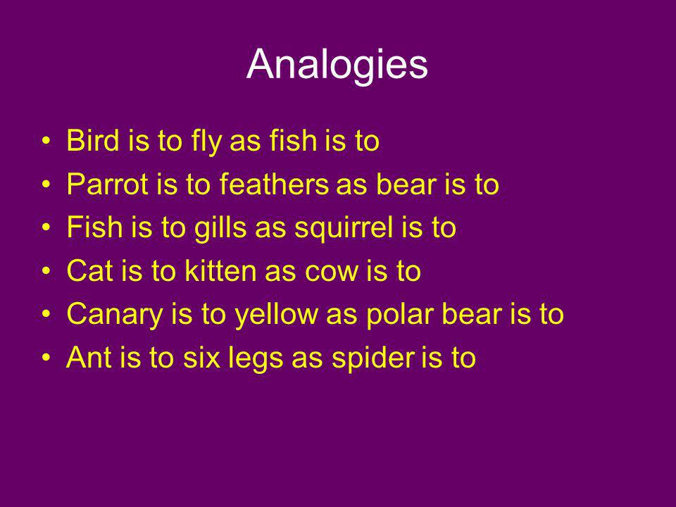 Analogies Bird is to fly as fish is to
