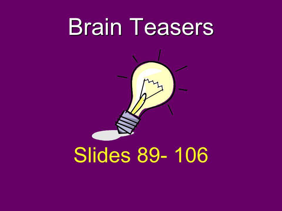 Brain Teasers Slides 89- 106