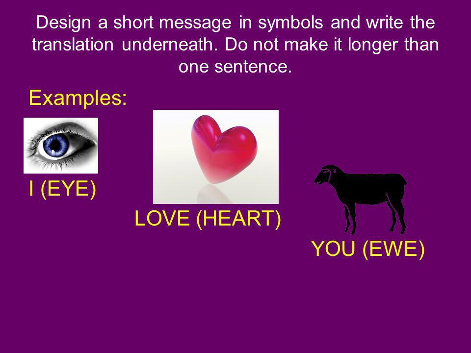 Examples: I (EYE) LOVE (HEART) YOU (EWE)