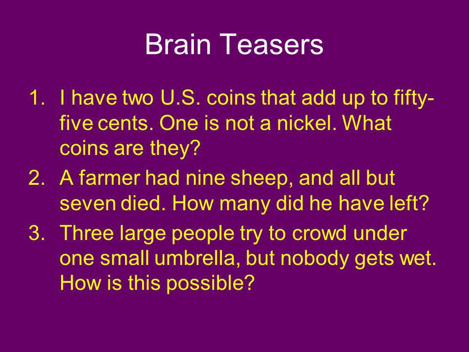 Brain Teasers I have two U.S. coins that add up to fifty-five cents. One is not a nickel. What coins are they