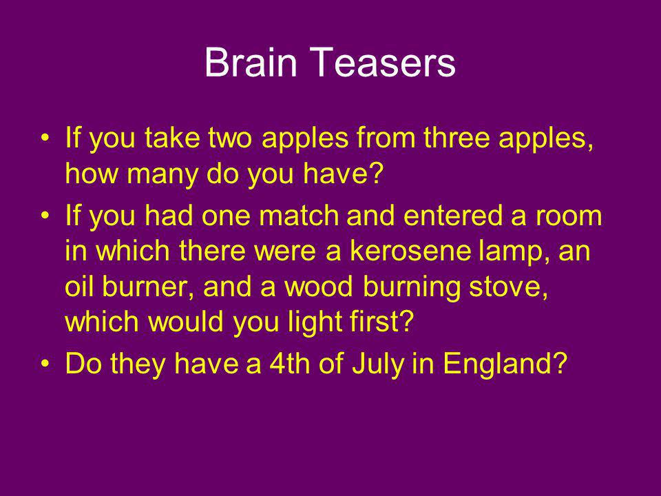 Brain Teasers If you take two apples from three apples, how many do you have