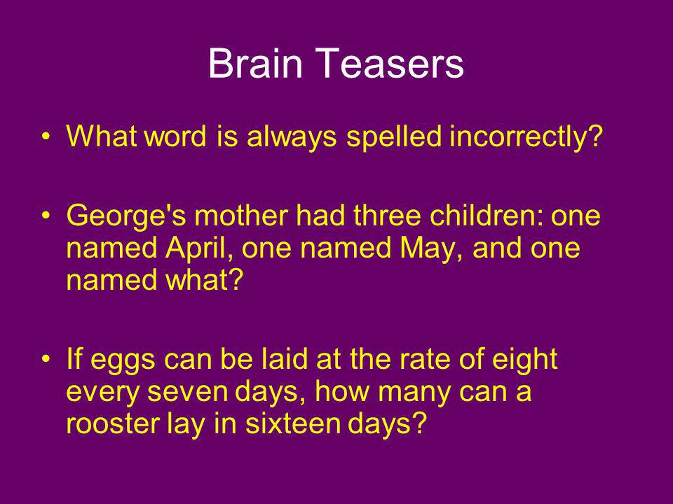 Brain Teasers What word is always spelled incorrectly