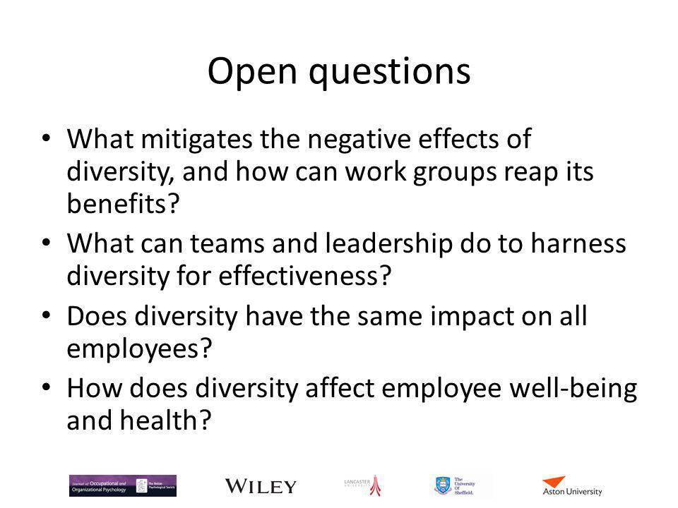 Open questions What mitigates the negative effects of diversity, and how can work groups reap its benefits