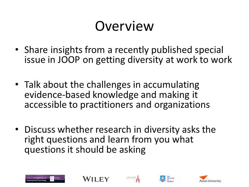 Overview Share insights from a recently published special issue in JOOP on getting diversity at work to work.